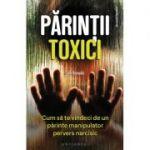 Părinții toxici. Cum să te vindeci de un părinte manipulator pervers narcisic - Julie Arcoulin