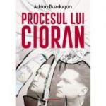 Procesul lui Cioran - Adrian Buzdugan
