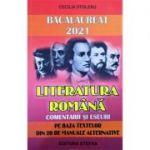 Bacalaureat 2021 Literatura romana. Comentarii si eseuri pe baza textelor din 20 de manuale alternative - Cecilia Stoleru