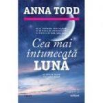 Ce mai intunecata luna - Anna Todd