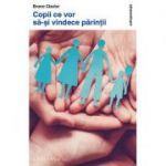 Copii ce vor să-şi vindece părinţii - Bruno Clavier