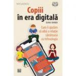 Copiii in era digitala. Cum ii ajutam sa aiba o relatie sanatoasa cu tehnologia - Diana Graber