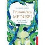 Frumuseţea Medusei și alte chipuri mitologice - Sabina Colloredo