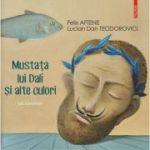 Mustața lui Dali și alte culori pictoroman - Felix Aftene, Lucian Dan Teodorovici