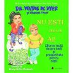 Nu ești ceea ce ai! Câteva lecții despre bani și prosperitate pentru copii - Wayne W. Dyer, Kristina Tracy