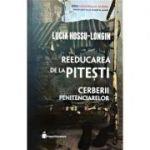 Reeducarea de la Pitești. Cerberii penitenciarelor - Lucia Hossu-Longin