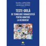 Teste-grilă de tehnologie farmaceutică pentru admitere la rezidențiat - Dumitru Lupuleasa