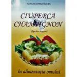 Ciuperca Champignon in alimentatia omului - Nicolae Somesfalean