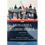Monarhia Habsburgica (1848-1918), volumul 1 - Dezvoltarea economica, administratia si sistemul juridic, forta armata - Rudolf Graf