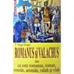 Romanus si Valachus. Sau ce este romanus, roman, roman, aroman, valah si vlah - T. Hagi Gogu