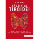 Sănătatea tiroidei. Cum să-ți recapeți pofta de viață fără stări de oboseală, confuzie, greutate - Amy Myers