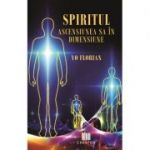 Spiritul. Ascensiunea sa in dimensiune - Yo Florian