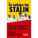 In echipa lui Stalin. Anii periculosi din politica sovietica - Sheila Fitzpatrick