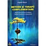 Metode si terapii complementare pentru prevenirea si tratarea bolilor cronice si a cancerului, vol. 1 - Angela Mayer