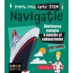Prima mea carte STEM: NAVIGAȚIE. Uluitoarea evoluție a navelor și submarinelor - Anne Rooney