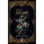 10 vieti si inca o moarte, vol. 1 - Mihai Stefan