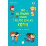 100 de trucuri pentru o relație mai bună cu copiii - Danie Beaulieu