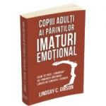 Copiii adulti ai parintilor imaturi emotional - Lindsay C. Gibson