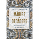 Marire si decadere. O istorie a lumii in zece imperii - Paul Strathern