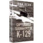 Capturarea submarinului K-129 - Josh Dean