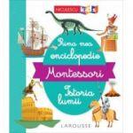 Prima mea enciclopedie Montessori, Istoria lumii - Gina Belabed
