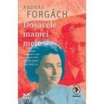 Dosarele mamei mele - Andras Forgach