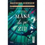 Mâna de pe zid - Maureen Johnson
