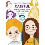 Caietul, roman ilustrat pentru copiii care cresc mari, volumul 2 - Ioana Chicet-Macoveiciuc