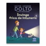 Invinge frica de intuneric - Catherine Dolto