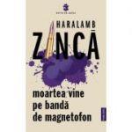 Moartea vine pe banda de magnetofon - Haralamb Zinca
