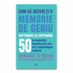 Cum sa dezvolti o memorie de geniu saptamana cu saptamana - Dominic O'Brien