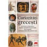 Curiozitati grecesti. Povesti stranii si fapte surprinzatoare din leaganul civilizatiei occidentale - J. C. McKeown