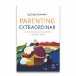 Parenting extraordinar. Un ghid esential pentru parenting si educatie acasa - Eloise Rickman