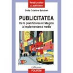 Publicitatea. De la planificarea strategică la implementarea media - Delia Cristina Balaban