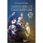 Uleiuri biblice tamaduitoare (editie revizuita) - David Stewart