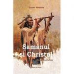 Șamanul și Christul. Memorii amerindiene - Daniel Meurois-Givaudan