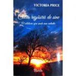 Calea regăsirii de sine. O călătorie spre sinele meu autentic - Victoria Price