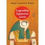 Legendele Egiptului antic - Roger Lancelyn Green