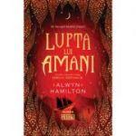 Lupta lui Amani (Trilogia Rebelul nisipurilor, partea a III-a) - Alwyn Hamilton