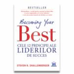Becoming your Best: Cele 12 principii ale liderilor de succes - Steven Shallenberger