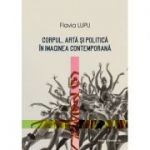 Corpul, artă și politică în imaginea contemporană - Flavia Lupu
