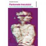 Fantomele trecutului. Cum iti influenteaza viata suferintele familiale - Elisabeth Horowitz