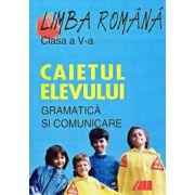 Limba Romana - Caietul elevului pentru clasa a V-a - Gramatica si comunicare