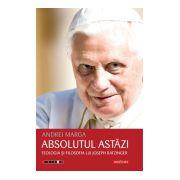 Absolutul astăzi - Teologia şi filosofia lui Joseph Ratzinger