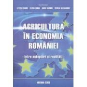 Agricultura in Economia Romaniei - Intre Asteptari si Realitati