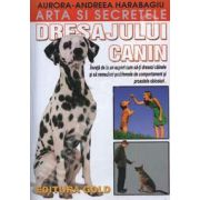 Arta si secretele dresajului canin - Invata de la un expert cum sa-ti dresezi cainele si sa remediezi problemele de comportament si proastele obiceiuri