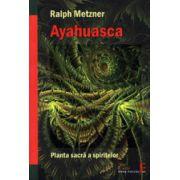 Ayahuasca - Planta sacră a spiritului