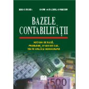 Bazele Contabilitatii - Notiuni de baza, probleme, studii de caz, teste grila si monografie