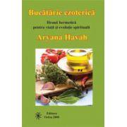 Bucatarie esoterica - Hrana hermetica pentru viata si evolutie spirituala