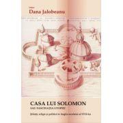 Casa lui Solomon - Sau fascinatia utopiei